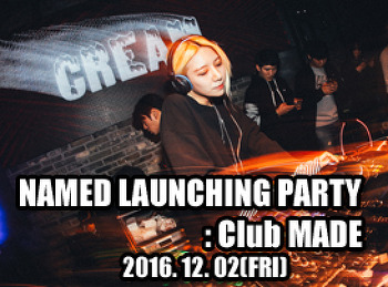2016. 12. 02 (FRI) NAMED LAUNCHING PARTY @ MADE