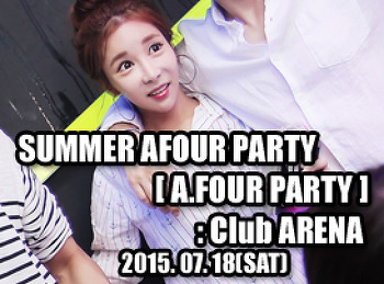 2015. 07. 18 (SAT) SUMMER AFOUR PARTY [ A.FOUR PARTY ] @ ARENA