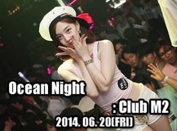 2014. 06. 20 (FRI) Ocean Night @ M2