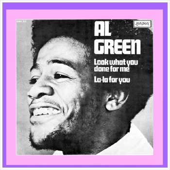 Look What You Done For Me - Al Green / 1972