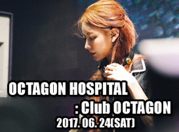 2017. 06. 24 (SAT) OCTAGON HOSPITAL @ OCTAGON
